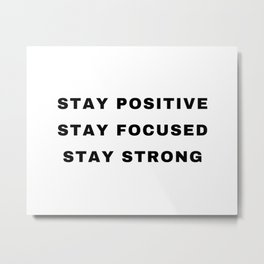 Stay Positive, Stay Focused, Stay Strong Metal Print