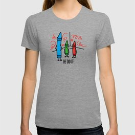 He did it - wasco crayons T-shirt