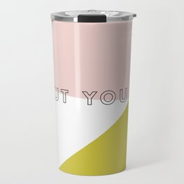 You Might Not Think So Travel Mug