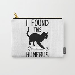 I Found This Humerus T Shirt Cat Pun Funny Cats Carry-All Pouch