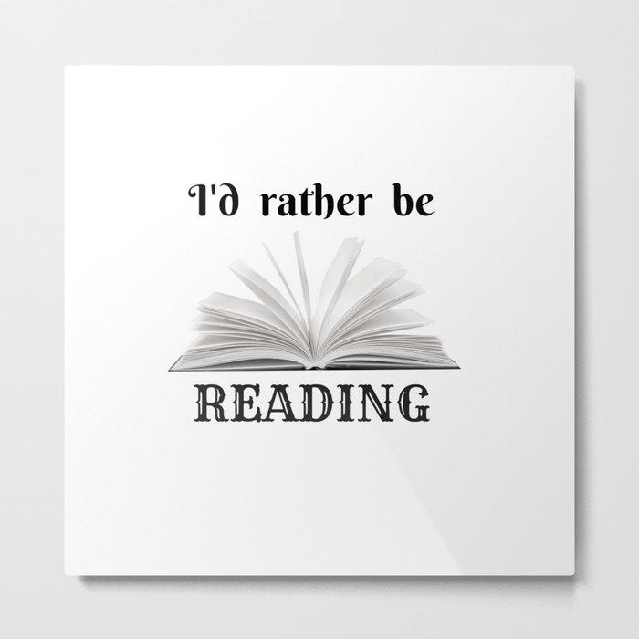 I'd Rather Be Reading B&W Metal Print