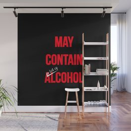 May contain a lot of alcohol. Funny drunk t-shirt. Biy your online now. Wall Mural