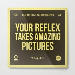 Your Reflex... Metal Print