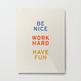 Be Nice, Work Hard, Have Fun | Retro Vintage Bauhaus Typography Metal Print