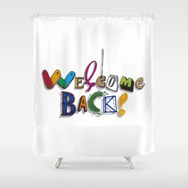 Welcome Back! Shower Curtain