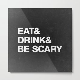 Eat & Drink & Be scary Metal Print