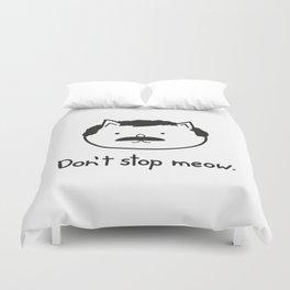 Don't stop meow. Duvet Cover