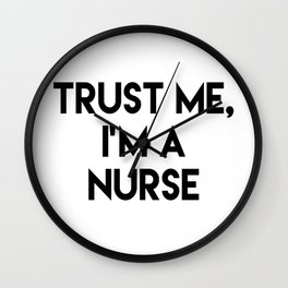 Trust me I'm a nurse Wall Clock