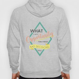 What a great Opportunity to make a ton of Bad Decisions. MFM Quote Hoody