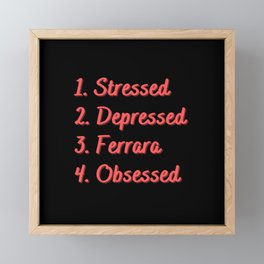 Stressed. Depressed. Ferrara. Obsessed. Framed Mini Art Print