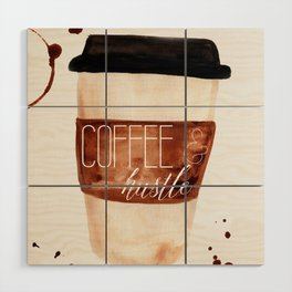 Coffee and Hustle on the Go Wood Wall Art