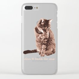 Funny Cat Dont Talk To Me Pet Animal Clear iPhone Case