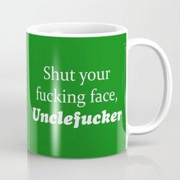 Shut Your Fucking Face Uncle Fucker -Green Coffee Mug