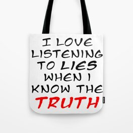 I Love Listening To Lies Tote Bag