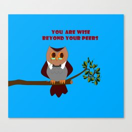 Owl, You are Wise Beyond Your Peers Canvas Print