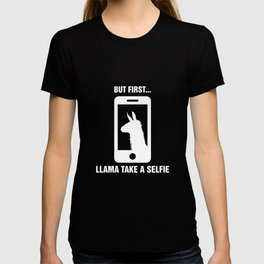 But First Llama Take A Selfie - Funny #SELFIE T-shirt