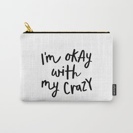 I'm Okay with My Crazy black-white contemporary minimalist typography poster home wall decor bedroom Carry-All Pouch