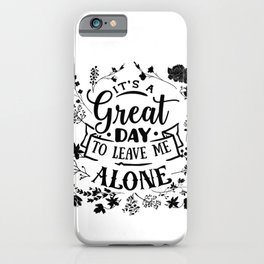 Great day to leave me alone iPhone Case