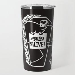 You Are Still Alive Travel Mug