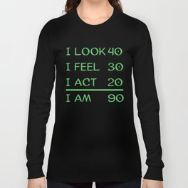 I Look 40 Feel 30 Act 20 I Am 90 Funny 90th Birthday Long Sleeve T-shirt