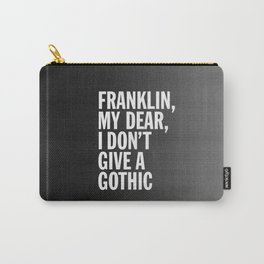 Franklin, my dear, I don't give a gothic Carry-All Pouch