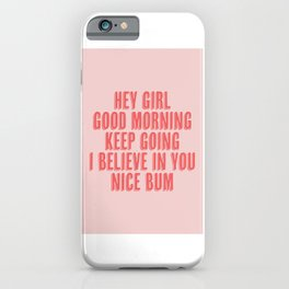Hey Girl Good Morning Keep Going I Believe in You Nice Bum Shadow Font Pink and Red iPhone Case