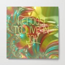 I choose to live in Joy Metal Print