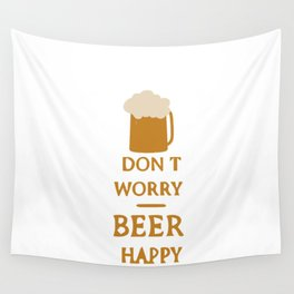 Don't worry beer happy Wall Tapestry