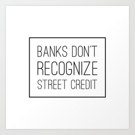 Banks Don't Recognize Street Credit Art Print