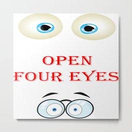 Open four eyes Metal Print
