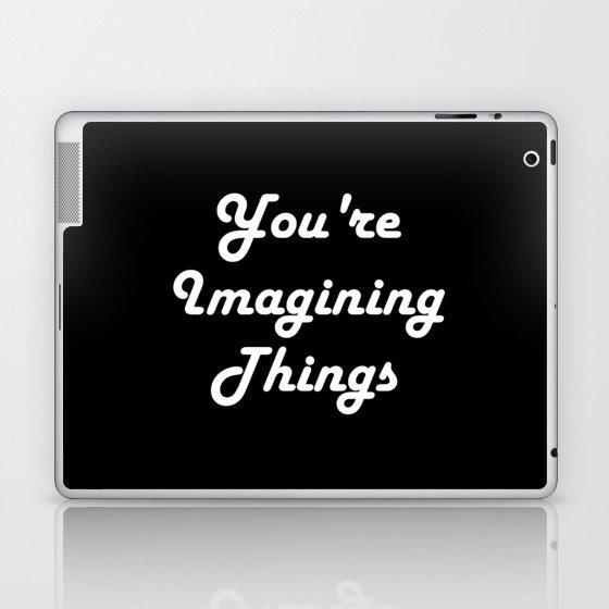 You're Imagining Things Laptop & iPad Skin