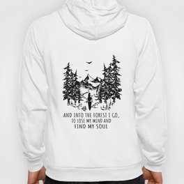and into the forest i go to lose muy mind and find my soul science Hoody