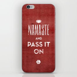 Namaste and Pass it on iPhone Skin