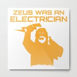 Zeus Was An Electrician Funny Job Saying Meme Gift T-Shirt Metal Print