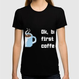 Coffee But first T-shirt