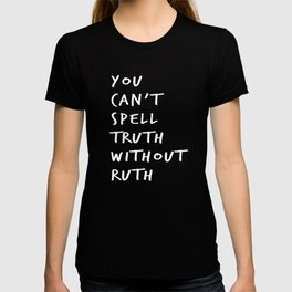 You Can't Spell Truth Without Ruth. T-shirt