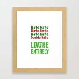 Hate Hate Hate Hate Loathe Entirely Framed Art Print