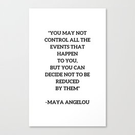 MAYA ANGELOU - WISE WORDS ON CONTROL Canvas Print