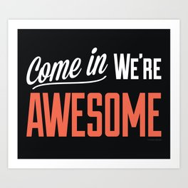 Come In We're Awesome Art Print