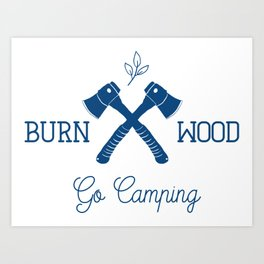 Go Camping Burn Wood Art Print