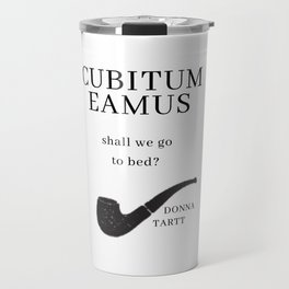 The Secret History: CUBITUM EAMUS by Donna Tartt Travel Mug