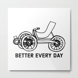 Better Every Day Recumbent Trike Tricycle Bike Bicycle Healthy Editor Metal Print