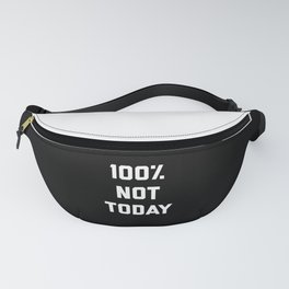 100% Not Today Funny Quote Fanny Pack