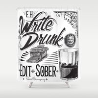 write Shower Curtains featuring Write Drunk. Edit Sober by Ryan Huddle House of H