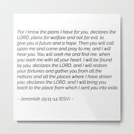 Jeremiah 29:11-14 ESV Metal Print