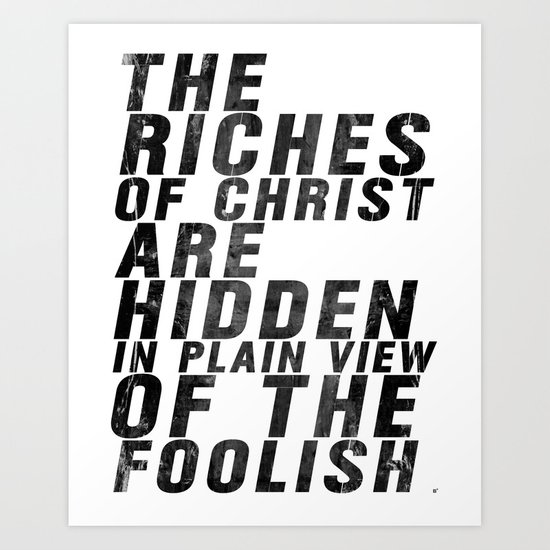 THE RICHES OF CHRIST ARE HIDDEN IN PLAIN OF THE FOOLISH (Matthew 6) Art Print