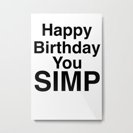 Happy birthday you simp meme of tik tok and YouTube and other social media entities Metal Print