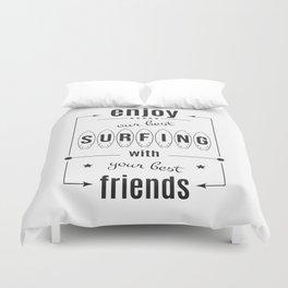 Enjoy own bast surfing with best friends Duvet Cover