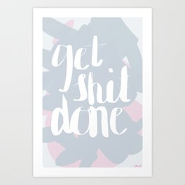 GET SH*T DONE Art Print