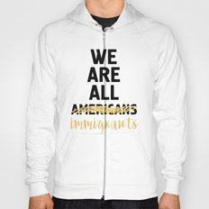 WE ARE ALL IMMIGRANTS - America Quote Hoody